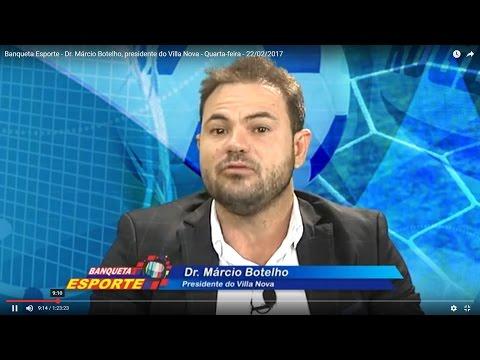 Banqueta Esporte - Dr. Márcio Botelho, presidente do Villa Nova - Quarta-feira - 22/02/2017