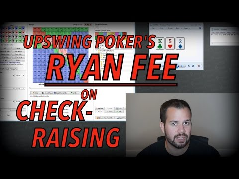 Upswing Poker: Ryan Fee On Check-Raising