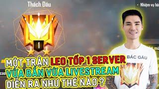 Một Trận Rank Leo Tốp 1 Không x2  Vừa Bắn Vừa Livetream Diễn Ra Như thế nào ?