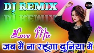 Jab Main Na Rahunga Duniya Me[Dj Remix] Love Dholki Mix Song Remix By Dj Rupendra Style
