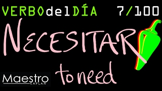 Verb of the day     NECESITAR – TO NEED      7/100