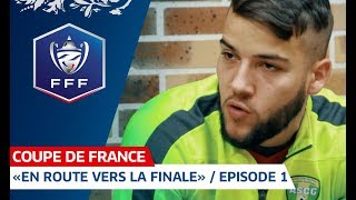 "Coupe de France : ""En route vers la finale"" / Episode 1 I FFF 2018-2019"
