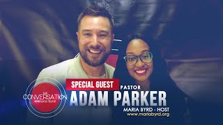 Guest Pastor Adam Parker - The Conversation with Maria Byrd