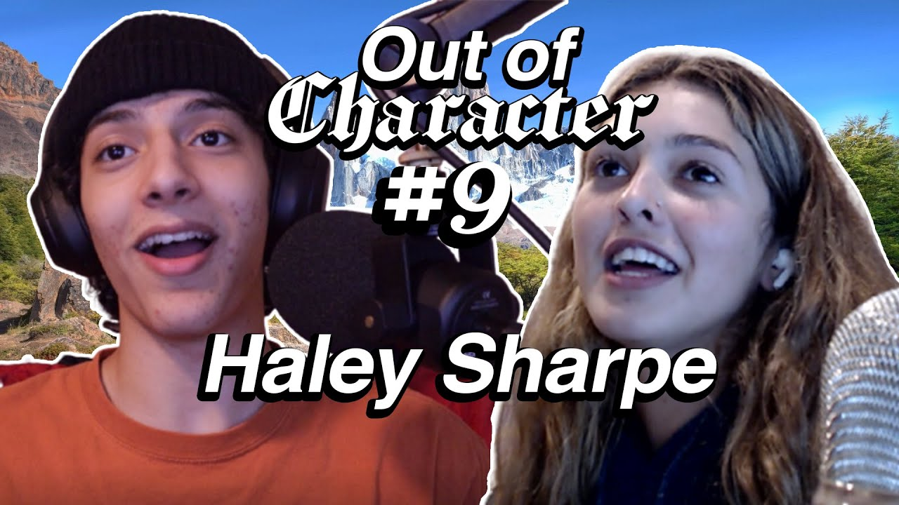 Out of Character #9 - Haley Sharpe Hates to Hate