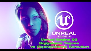 Unreal Engine 03 Kopyalama Taşıma ve Ölçeklendirme Komutları