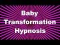 Baby Transformation Hypnosis