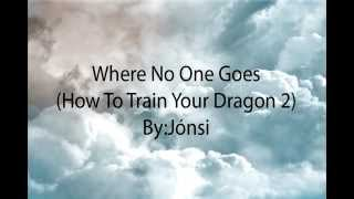 """Jonsi Lyrics """"Where No One Goes"""" from How To Train Your Dragon 2"""