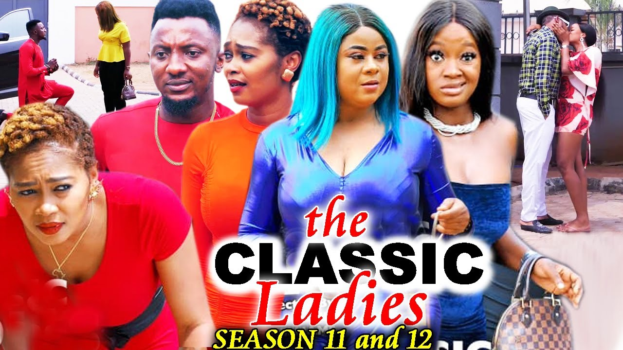 Download THE CLASSIC LADIES SEASON 11&12 - (Trending New Movie) Uju Okoli 2021 Latest Nigerian New Movie 720p