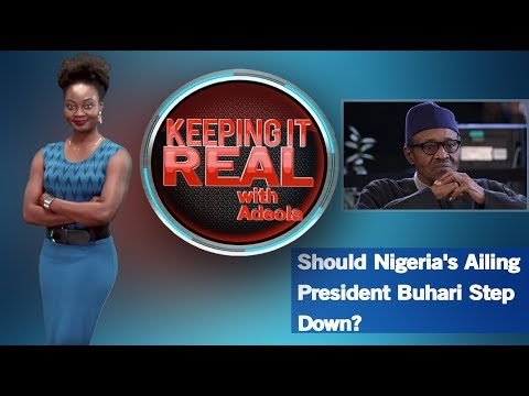 Keeping It Real With Adeola - 264 (Should Nigeria's Ailing President Buhari Step Down?)