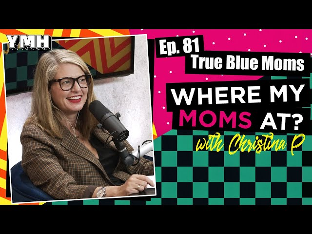 Ep. 81 True Blue Moms | Where My Moms At Podcast
