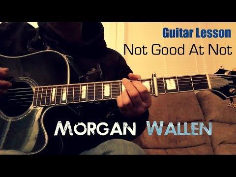 Guitar Lesson: Not Good At Not - Morgan Wallen