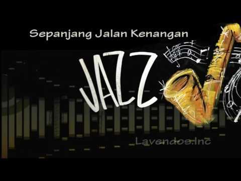 Sepanjang Jalan Kenangan Versi Jazz ♫