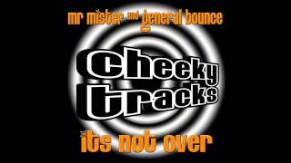 General Bounce, Mr Mister - It's Not Over (Original Mix) [Cheeky Tracks] Mp3