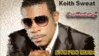 Keith Sweat -  Twisted (M&N PRO REMIX)[2015]