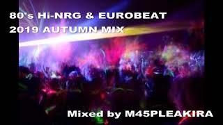 80's Hi-NRG & EUROBEAT 2019 AUTUMN MIX