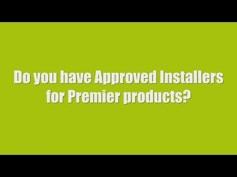 Premier FAQ 12. Do you have approved installers for Premier products?