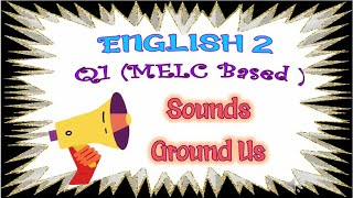 Q1 ENGLISH 2 SOUNDS AROUND US MELC Based