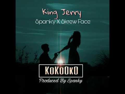 KING JERRY ft SPANKY & SKREW FACE - KOKOOKO