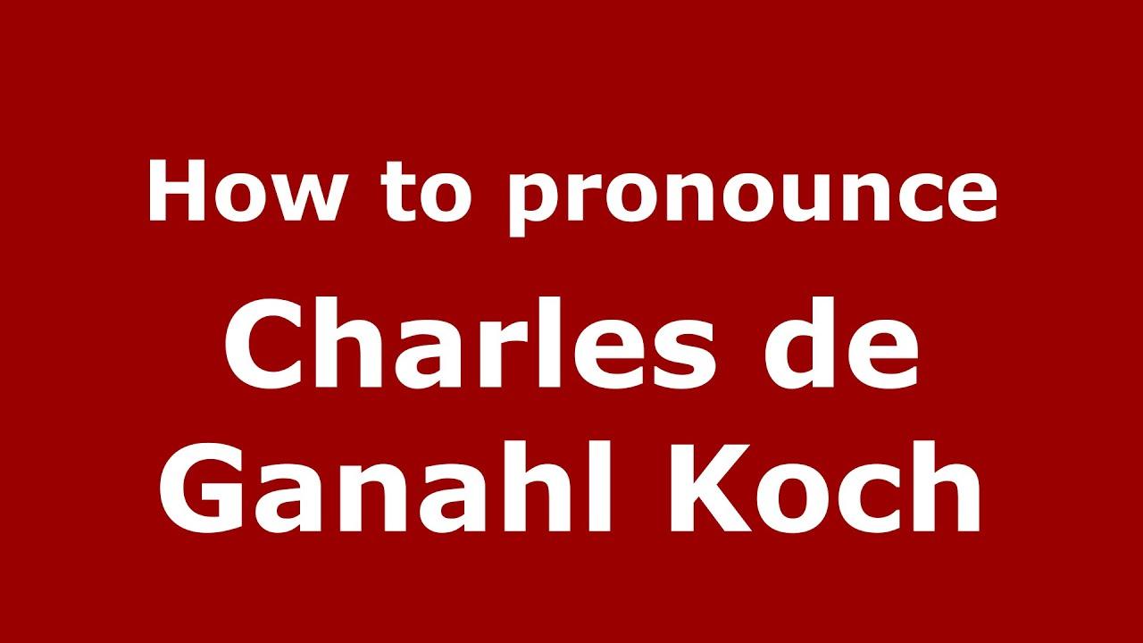 How To Pronounce Charles De Ganahl Koch (American English