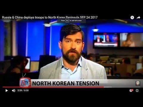 Russia & China deploy troops to North Korean Peninsula  SEP 24 2017