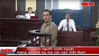 Tử hình người nước ngoài mang gần 56 kg ma túy vào Việt Nam   Truyền Hình - Báo Tuổi Trẻ