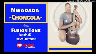 Nwadada - Chongola Feat Fusion Tone [NEW HIT 2018]