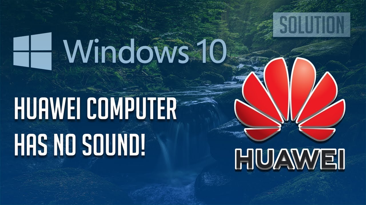 Fix Huawei Laptop Has No Sound Windows 10/8/7 - [3 Solutions 2019]