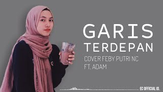 Download Mp3 Garis Terdepan - Fiersa Besari   Cover Feby Putri Nc Ft. Adam   Lirik