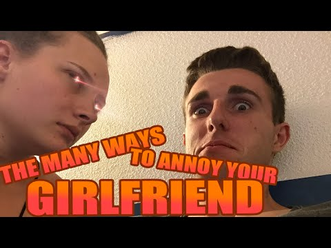 THE MANY WAYS TO ANNOY YOUR GIRLFRIEND - PART 1