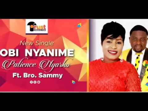 Patience Nyarko - 'Obi Nyanime' ft Bro Sammy ( Praise & worship )