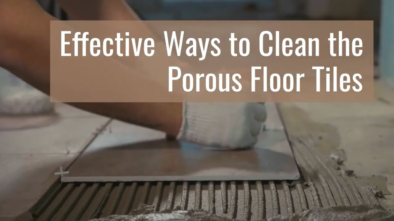 How to Clean the Porous Floor Tiles?