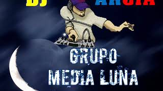 GRUPO MEDIA LUNA MIX...DJ ARCIA