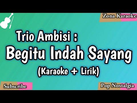 Trio Ambisi - Begitu Indah Sayang (Karaoke Lirik)