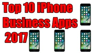 The Best 10 iPhone/iPad Business Apps of 2017 To Increase Productivity!