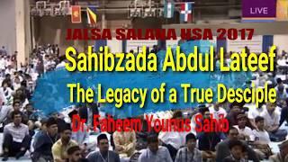 Sahibzada Abdul Lateef (Shaheed) - DR Faheen Younus Sb - Jalsa USA 2017