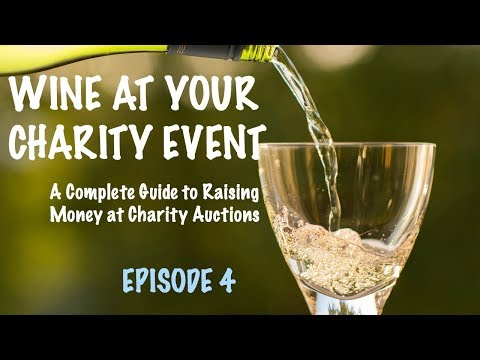 Wine at your Charity Event - A Complete Guide to raising money at Charity Auctions - Part 4
