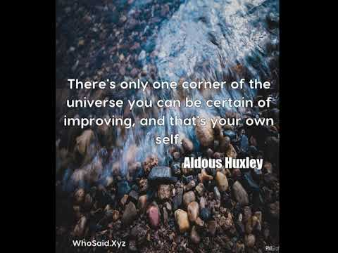 Aldous Huxley: There's only one corner of the universe you can be cert ......