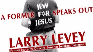 FORMER JEW FOR JESUS SPEAKS OUT - Larry Levey [Jews for Jesus, Messianic Jewish Christians, Messiah]