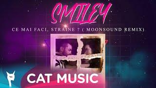 Descarca Smiley - Ce Mai Faci, Straine (MoonSound Remix)