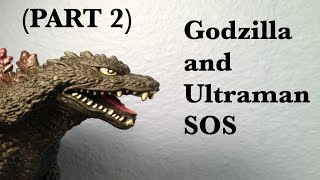 Godzilla and Ultraman SOS (PART 2)