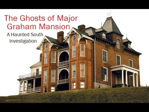 The Ghosts of Major Graham Mansion - A Haunted South Investigation