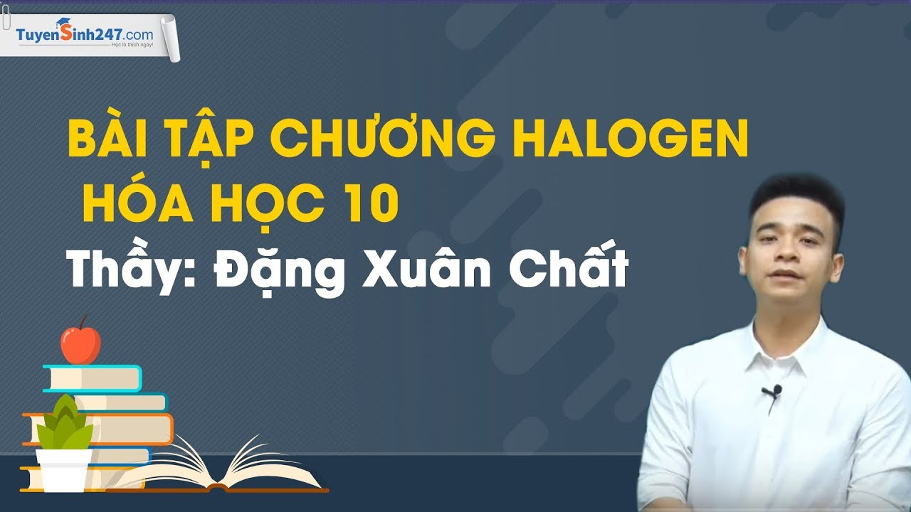 Bài tập chương halogen – Hóa 10 – Thầy giáo Đặng Xuân Chất