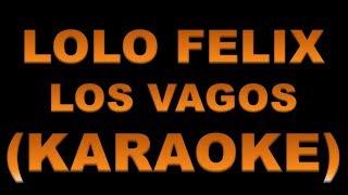 Lolo Felix - Los Vagos (KARAOKE)