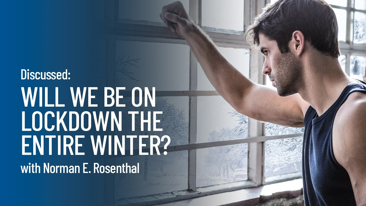 Discussed: What If We Were on Lockdown for the Entire Winter? - with Dr. Norman E. Rosenthal