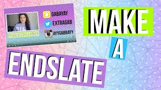 How to Make and Annotate a Endslate
