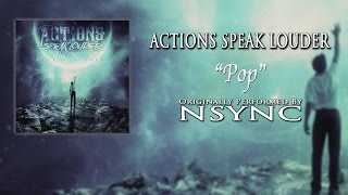 Actions Speak Louder - Pop (Originally by NSYNC)
