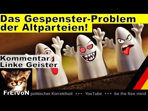Das Gespenster-Problem der Altparteien! Linke Geister, die ich rief ... * Kommentar