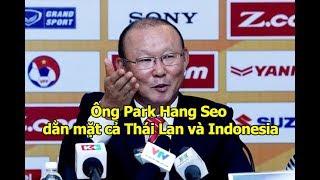 Ông Park Hang Seo dằn mặt cả Thái Lan và Indonesia khi XEM THƯỜNG Việt Nam