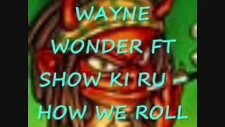 (DUN DEM RIDDIM) WAYNE WONDER FT SHOW KI RU - HOW WE ROLL.wmv