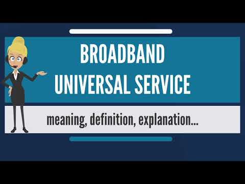 What is BROADBAND UNIVERSAL SERVICE? What does BROADBAND UNI